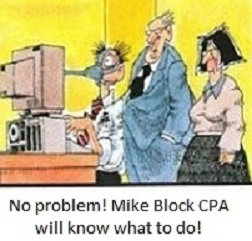 No Problem! Mike Block, with his Tax Fighting CPA guaranty will know what to do!